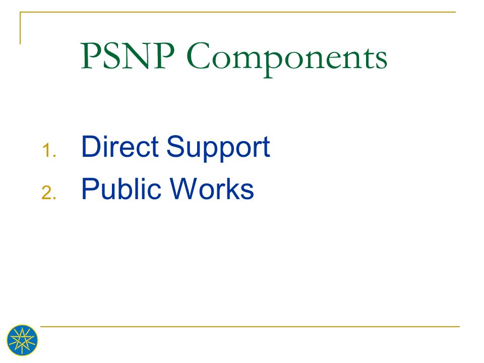 PSNP Components 1. Direct Support 2. Public Works