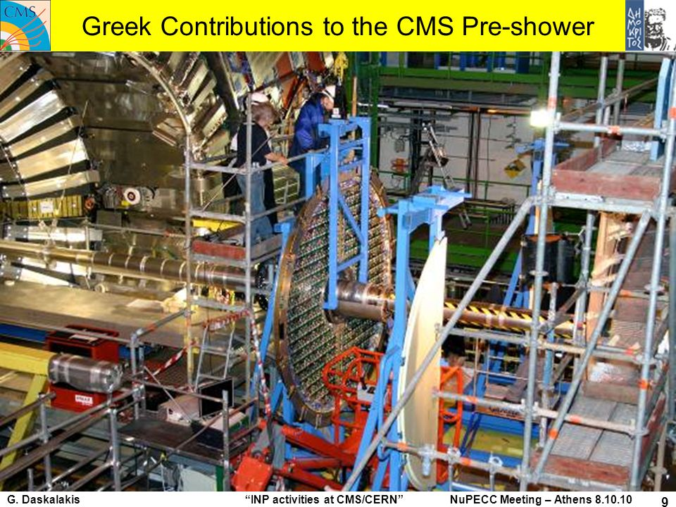 G. Daskalakis INP activities at CMS/CERN NuPECC Meeting – Athens 8.10.10 9 Greek Contributions to the CMS Pre-shower