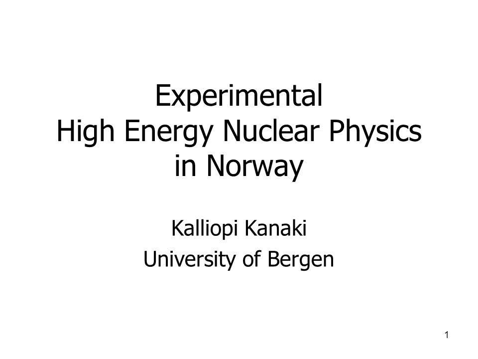 1 Experimental High Energy Nuclear Physics in Norway Kalliopi Kanaki University of Bergen