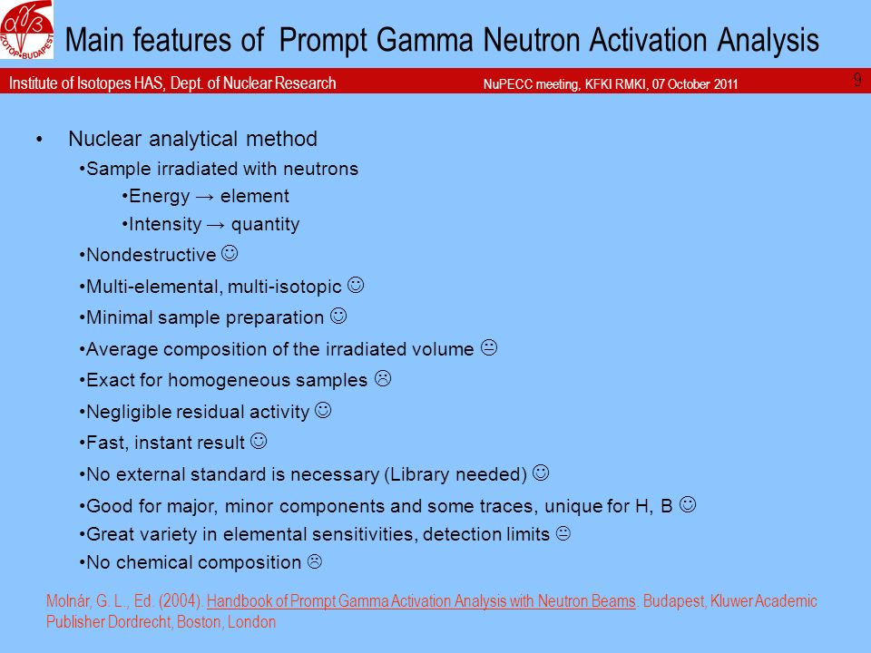 Institute of Isotopes HAS, Dept. of Nuclear Research NuPECC meeting, KFKI RMKI, 07 October 2011 Main features of Prompt Gamma Neutron Activation Analy