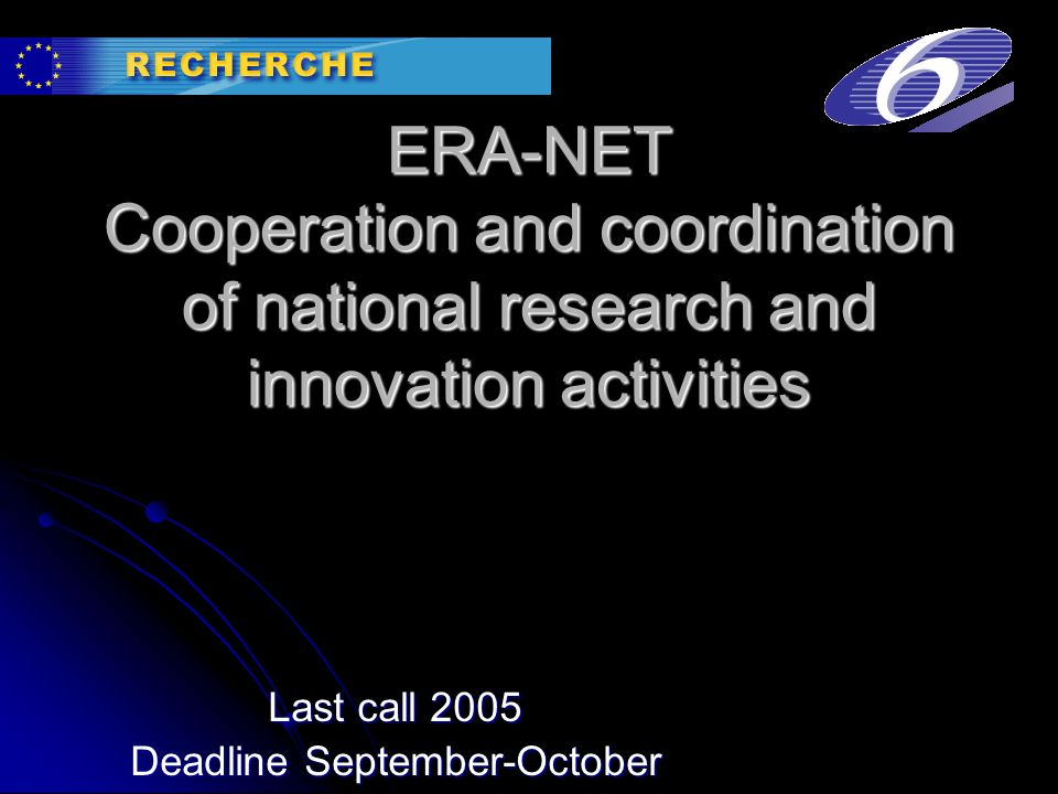 ERA-NET Cooperation and coordination of national research and innovation activities Last call 2005 Deadline September-October