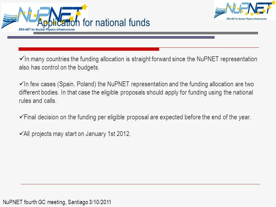 Application for national funds NuPNET fourth GC meeting, Santiago 3/10/2011 In many countries the funding allocation is straight forward since the NuP