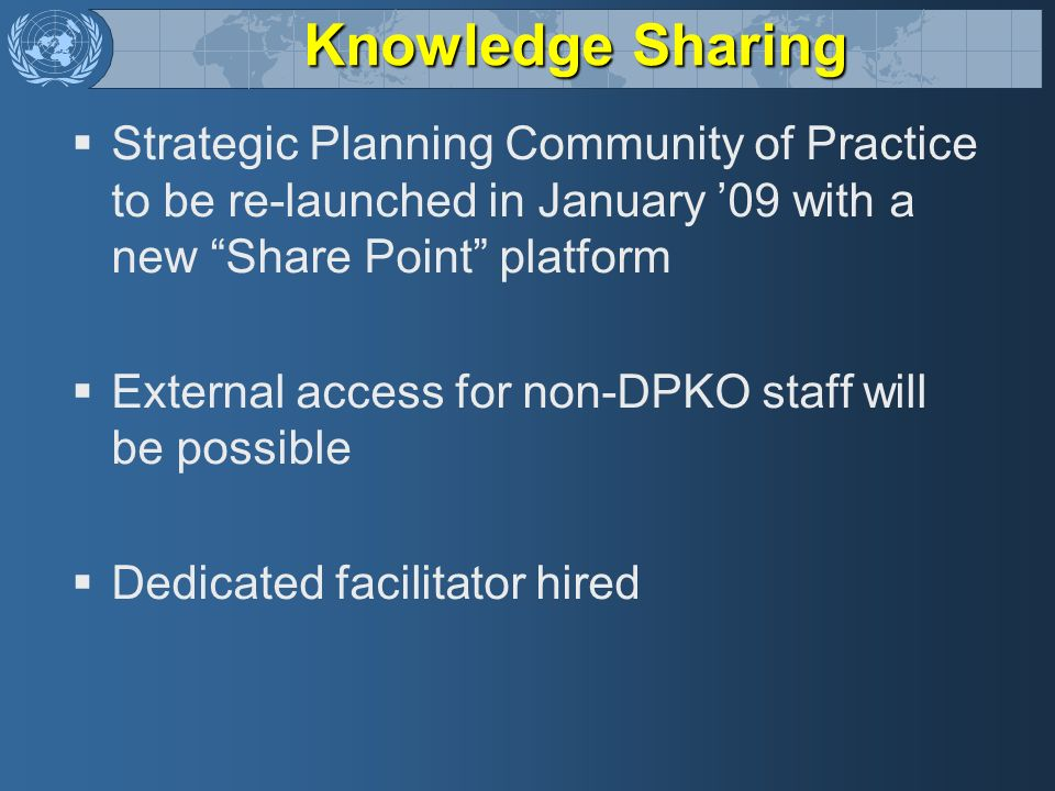 Knowledge Sharing Strategic Planning Community of Practice to be re-launched in January 09 with a new Share Point platform External access for non-DPK