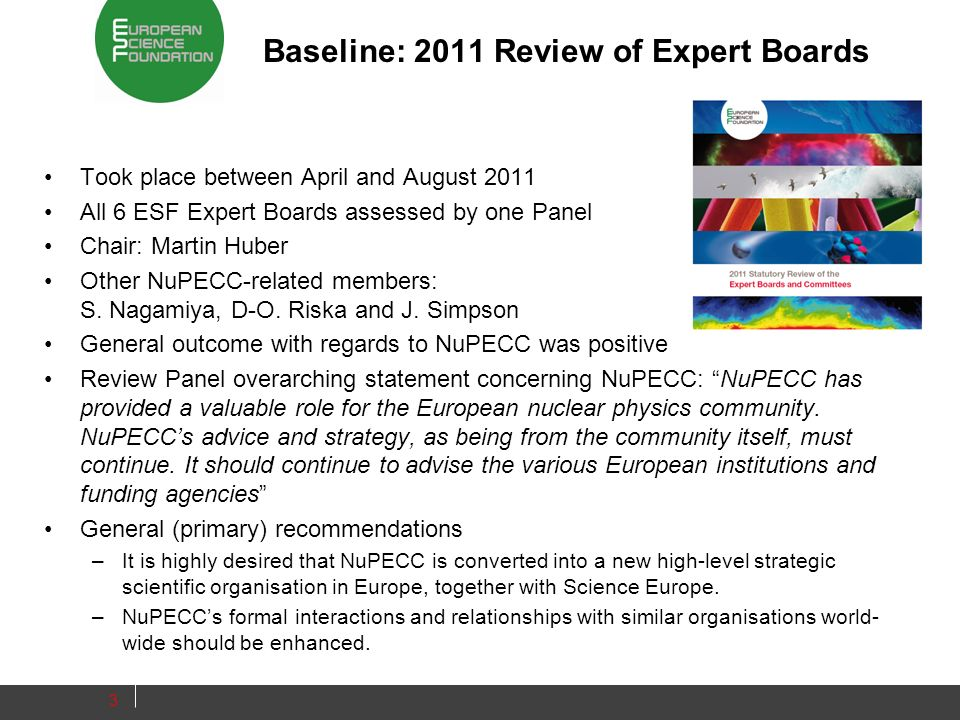 Baseline: 2011 Review of Expert Boards Took place between April and August 2011 All 6 ESF Expert Boards assessed by one Panel Chair: Martin Huber Othe