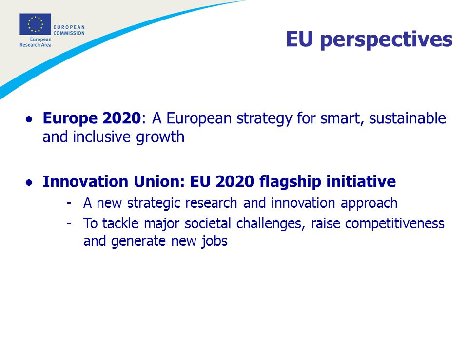 l Europe 2020: A European strategy for smart, sustainable and inclusive growth l Innovation Union: EU 2020 flagship initiative -A new strategic resear