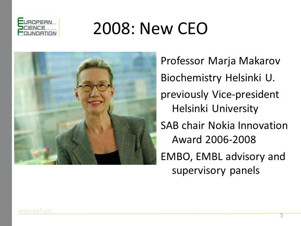www.esf.org 2008: New CEO Professor Marja Makarov Biochemistry Helsinki U.