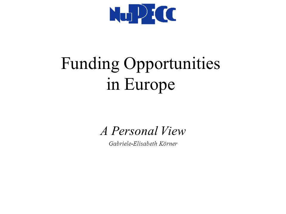 Funding Opportunities in Europe A Personal View Gabriele-Elisabeth Körner