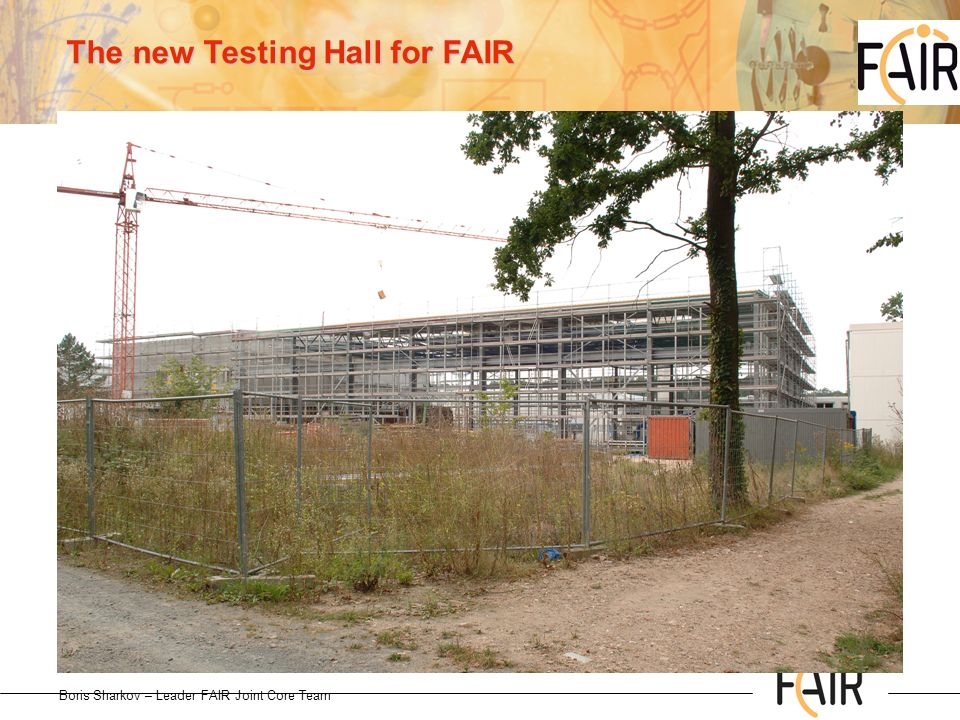 The new Testing Hall for FAIR Boris Sharkov – Leader FAIR Joint Core Team