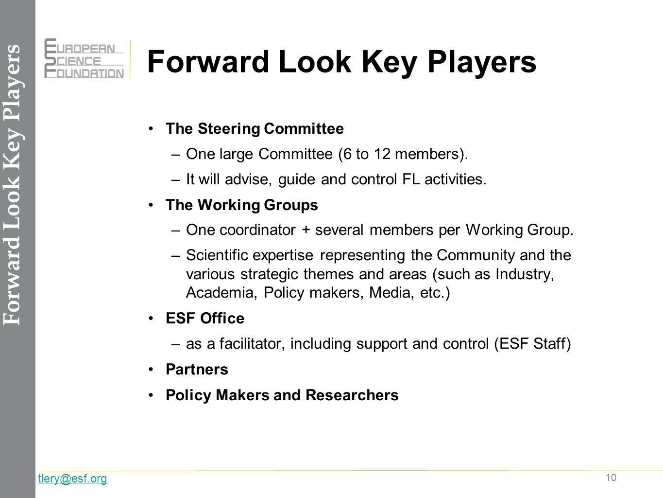 10 tlery@esf.org Forward Look Key Players The Steering Committee –One large Committee (6 to 12 members).