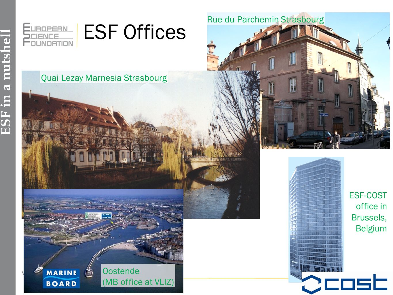 www.esf.org 5 Rue du Parchemin Strasbourg Quai Lezay Marnesia Strasbourg ESF Offices ESF-COST office in Brussels, Belgium Oostende (MB office at VLIZ) ESF in a nutshell