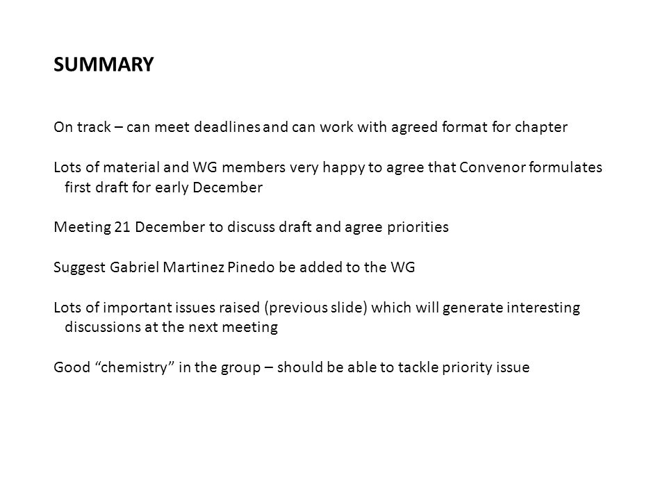 SUMMARY On track – can meet deadlines and can work with agreed format for chapter Lots of material and WG members very happy to agree that Convenor fo