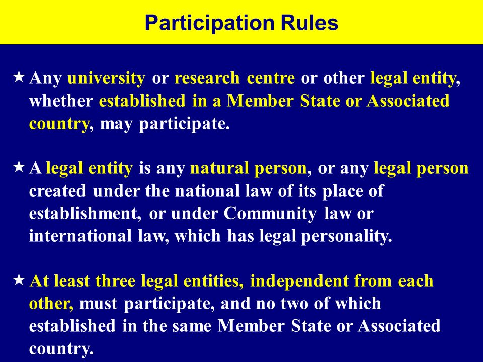 Any university or research centre or other legal entity, whether established in a Member State or Associated country, may participate. A legal entity