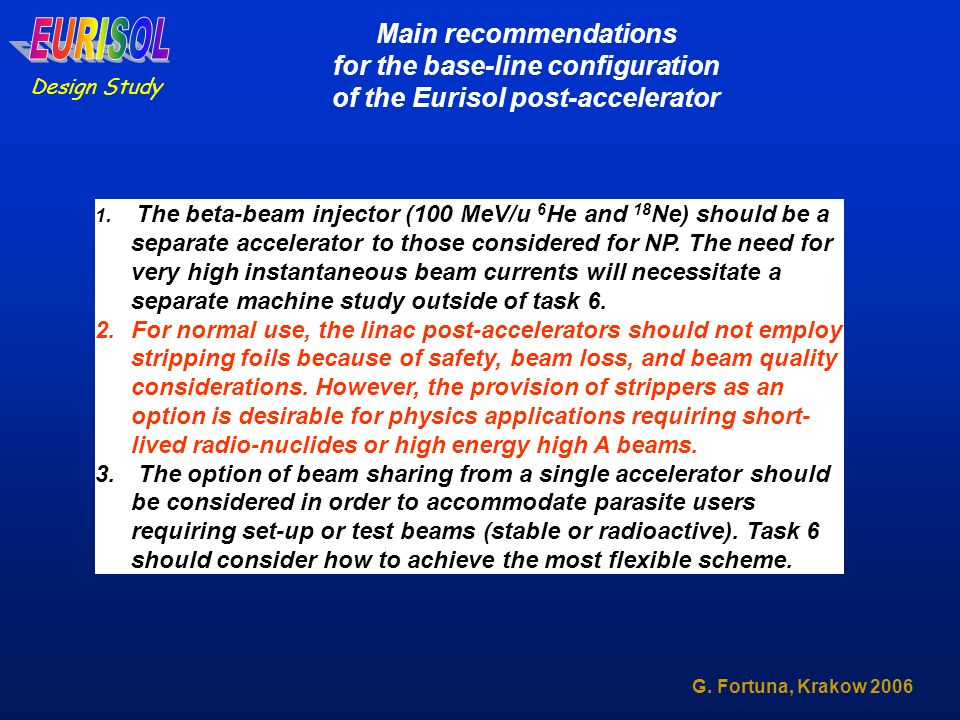 Design Study G. Fortuna, Krakow 2006 Main recommendations for the base-line configuration of the Eurisol post-accelerator 1. The beta-beam injector (1