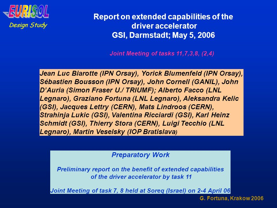 Design Study G. Fortuna, Krakow 2006 Report on extended capabilities of the driver accelerator GSI, Darmstadt; May 5, 2006 Jean Luc Biarotte (IPN Orsa