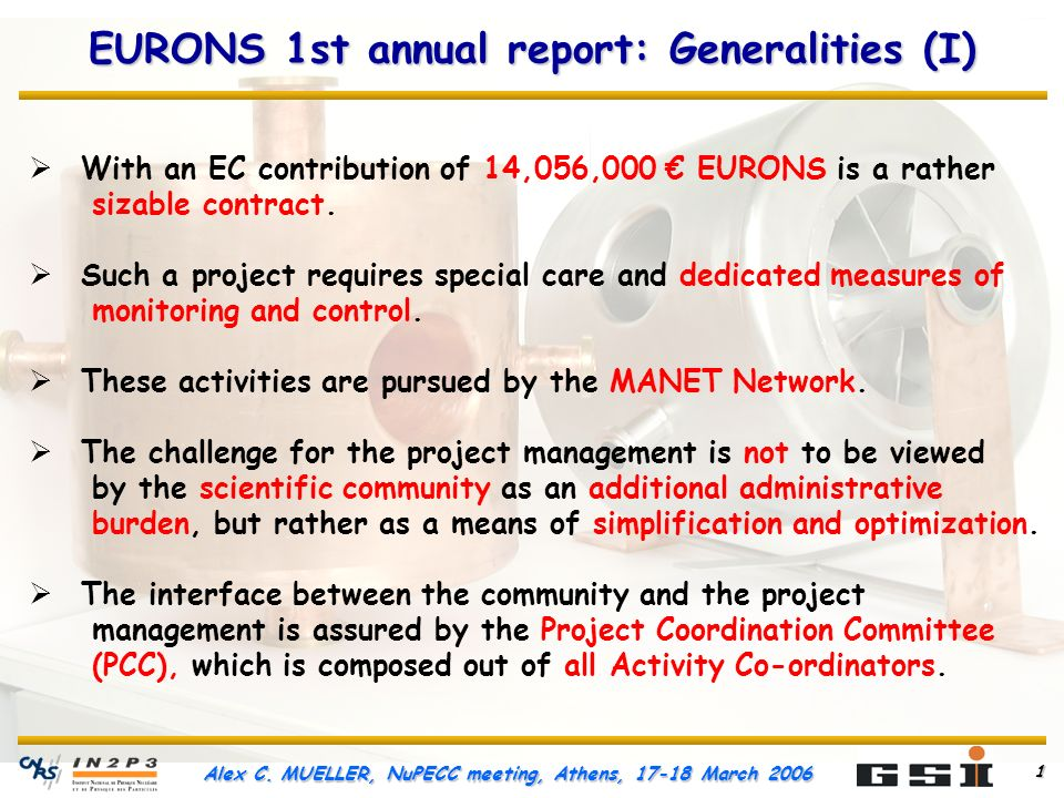 Alex C. MUELLER, NuPECC meeting, Athens, 17-18 March 2006 1 EURONS 1st annual report: Generalities (I) With an EC contribution of 14,056,000 EURONS is