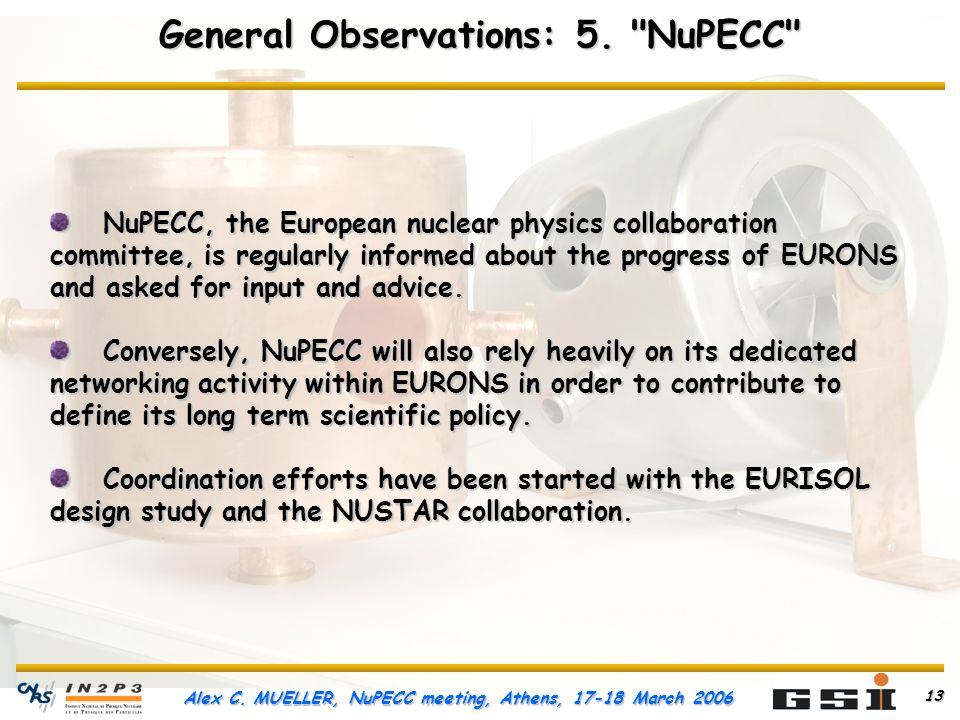 Alex C. MUELLER, NuPECC meeting, Athens, March General Observations: 5.