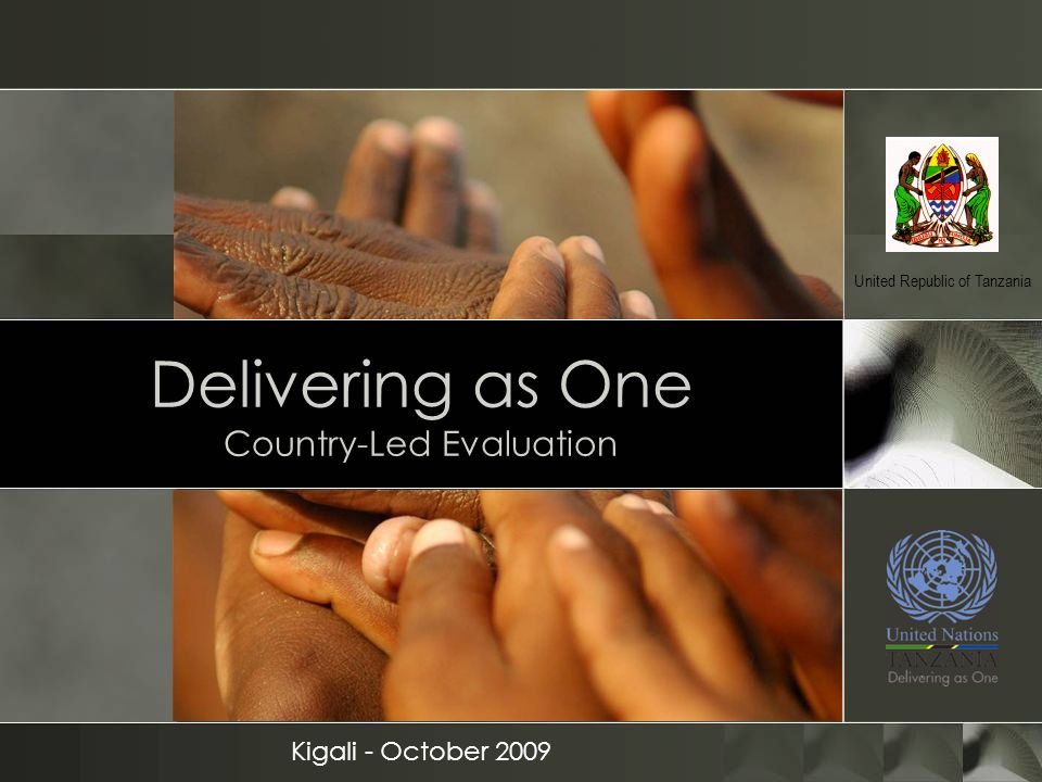 Delivering as One Country-Led Evaluation Kigali - October 2009 United Republic of Tanzania