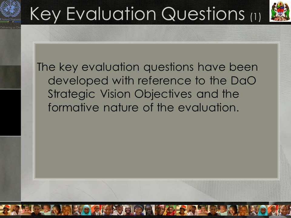 Key Evaluation Questions (1) The key evaluation questions have been developed with reference to the DaO Strategic Vision Objectives and the formative