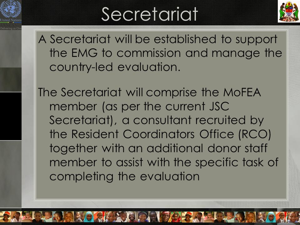 Secretariat A Secretariat will be established to support the EMG to commission and manage the country-led evaluation. The Secretariat will comprise th