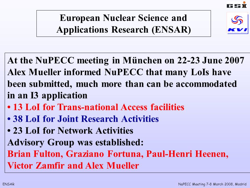 ENSARNuPECC Meeting 7-8 March 2008, Madrid European Nuclear Science and Applications Research (ENSAR) At the NuPECC meeting in München on 22-23 June 2