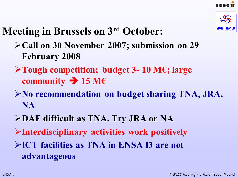 ENSARNuPECC Meeting 7-8 March 2008, Madrid Meeting in Brussels on 3 rd October: Call on 30 November 2007; submission on 29 February 2008 Call on 30 No