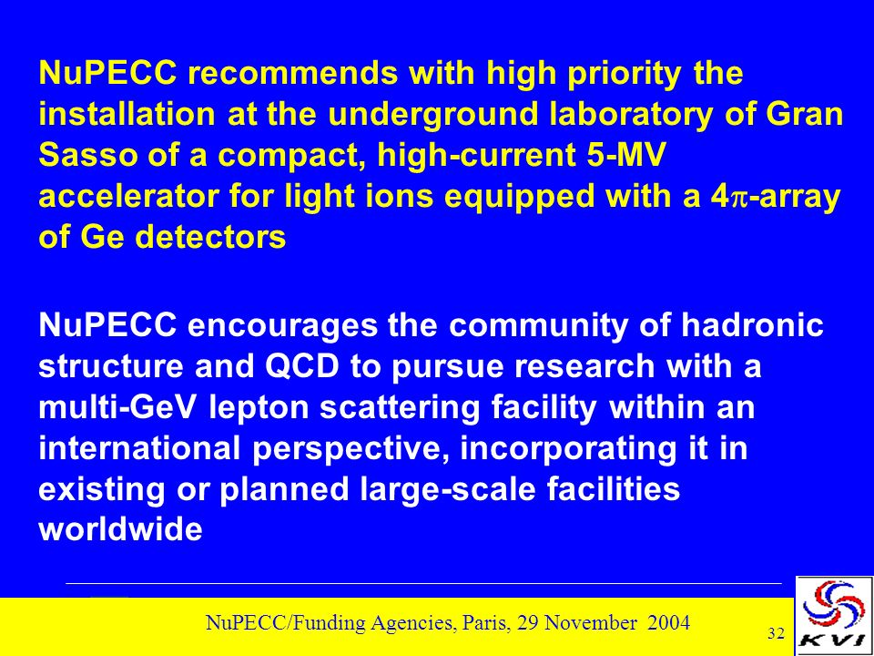 32 NuPECC/Funding Agencies, Paris, 29 November 2004 NuPECC recommends with high priority the installation at the underground laboratory of Gran Sasso