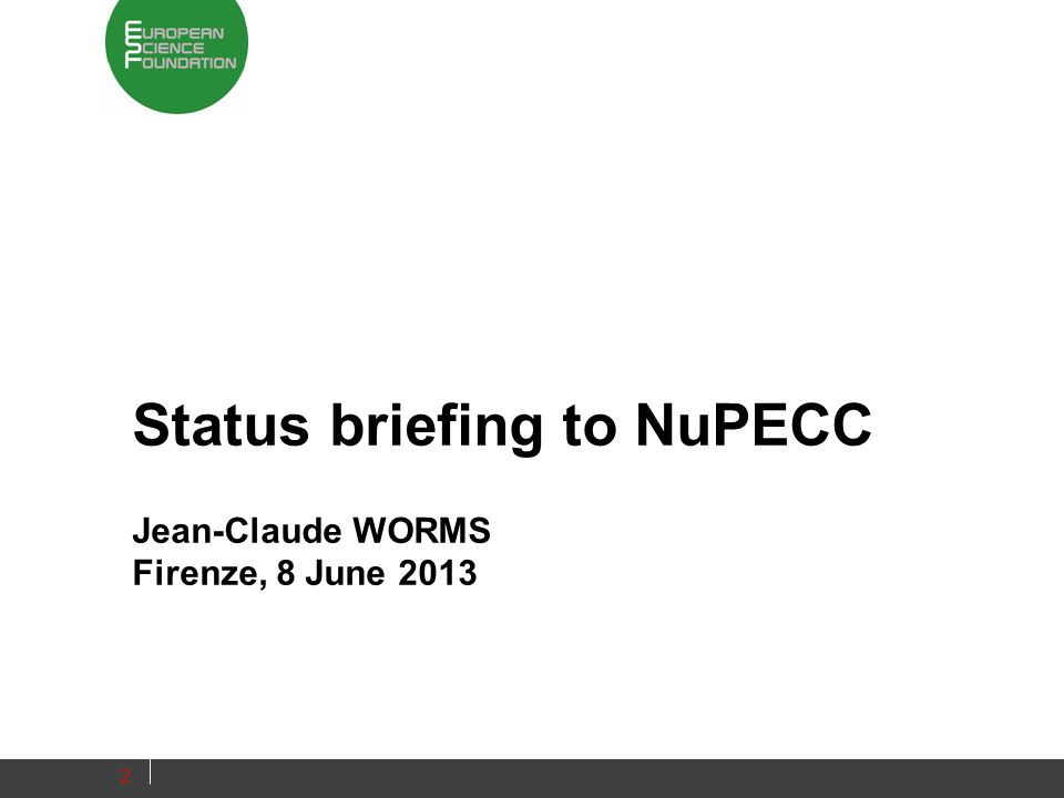 Status briefing to NuPECC Jean-Claude WORMS Firenze, 8 June 2013 2