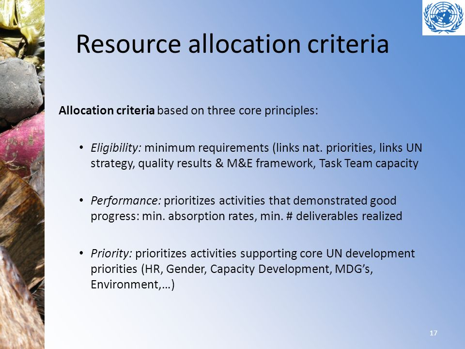 Resource allocation criteria Allocation criteria based on three core principles: Eligibility: minimum requirements (links nat. priorities, links UN st