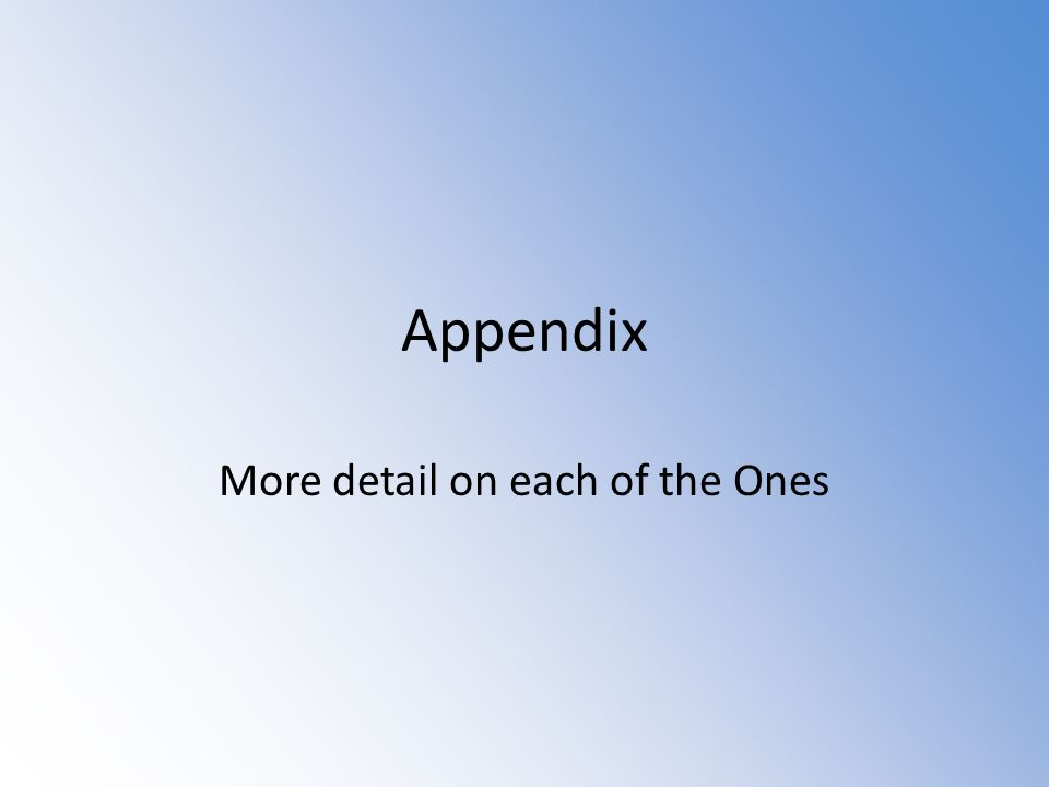 Appendix More detail on each of the Ones
