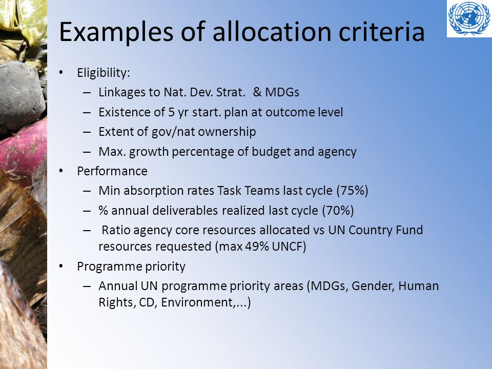 Examples of allocation criteria Eligibility: – Linkages to Nat. Dev. Strat. & MDGs – Existence of 5 yr start. plan at outcome level – Extent of gov/na