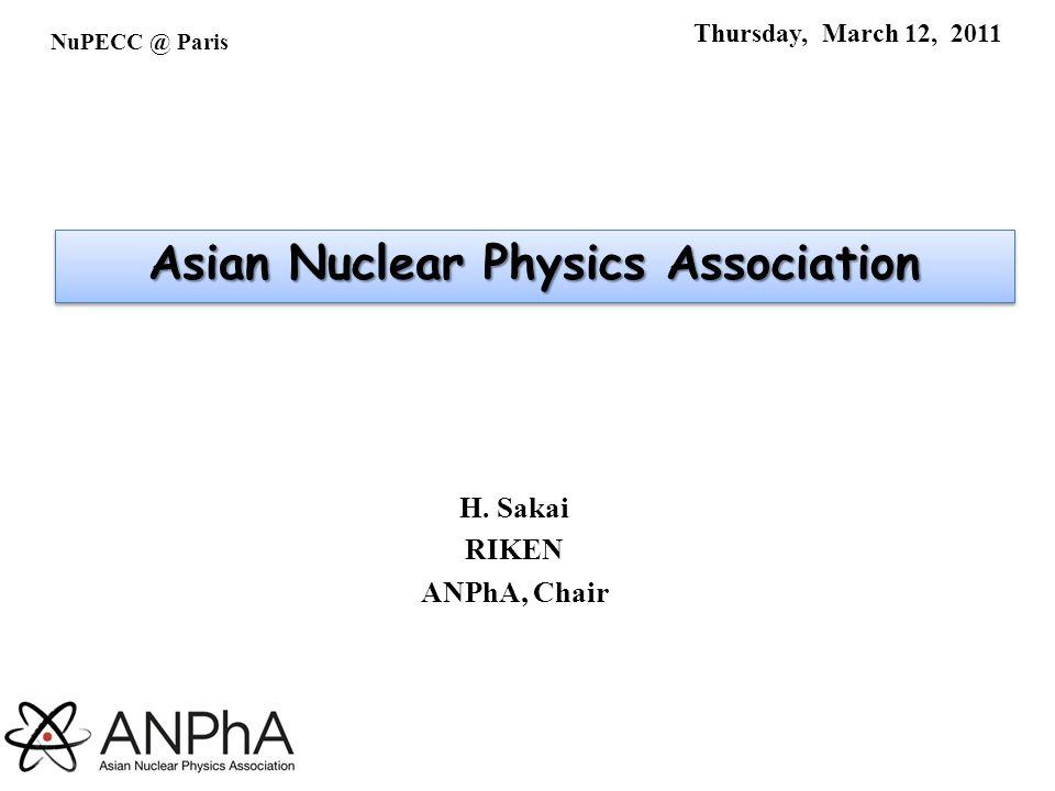 Thursday, March 12, 2011 H. Sakai RIKEN ANPhA, Chair NuPECC @ Paris Asian Nuclear Physics Association