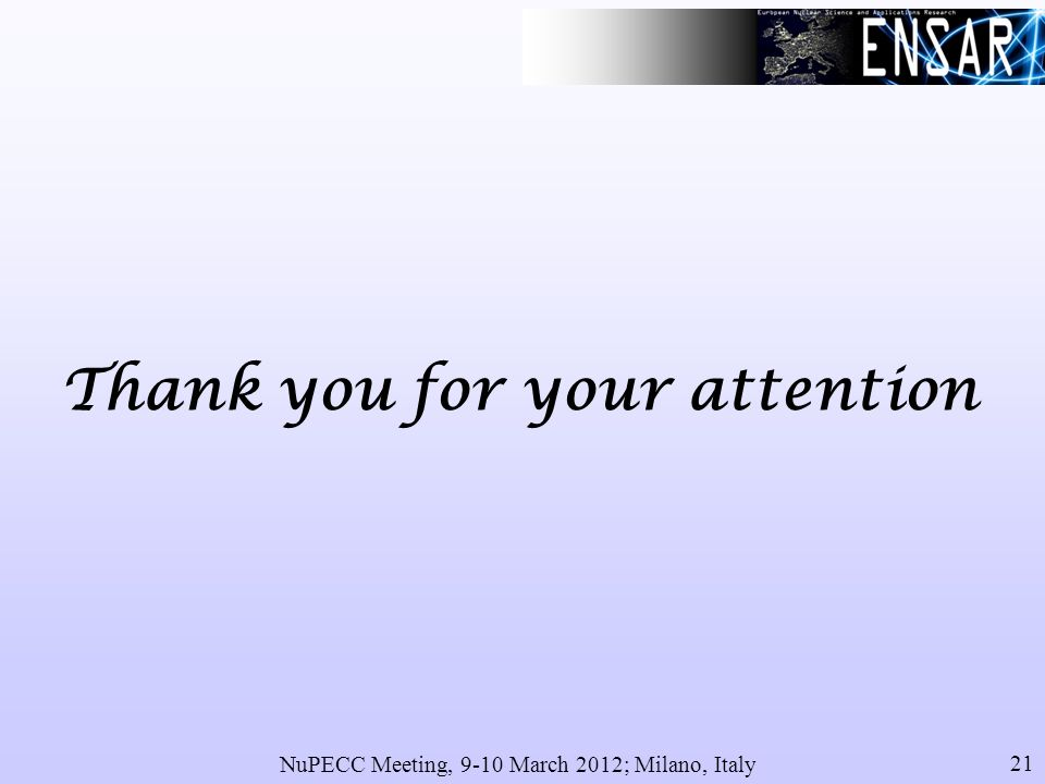 NuPECC Meeting, 9-10 March 2012; Milano, Italy 21 Thank you for your attention