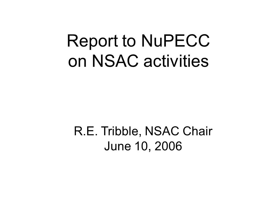 Report to NuPECC on NSAC activities R.E. Tribble, NSAC Chair June 10, 2006