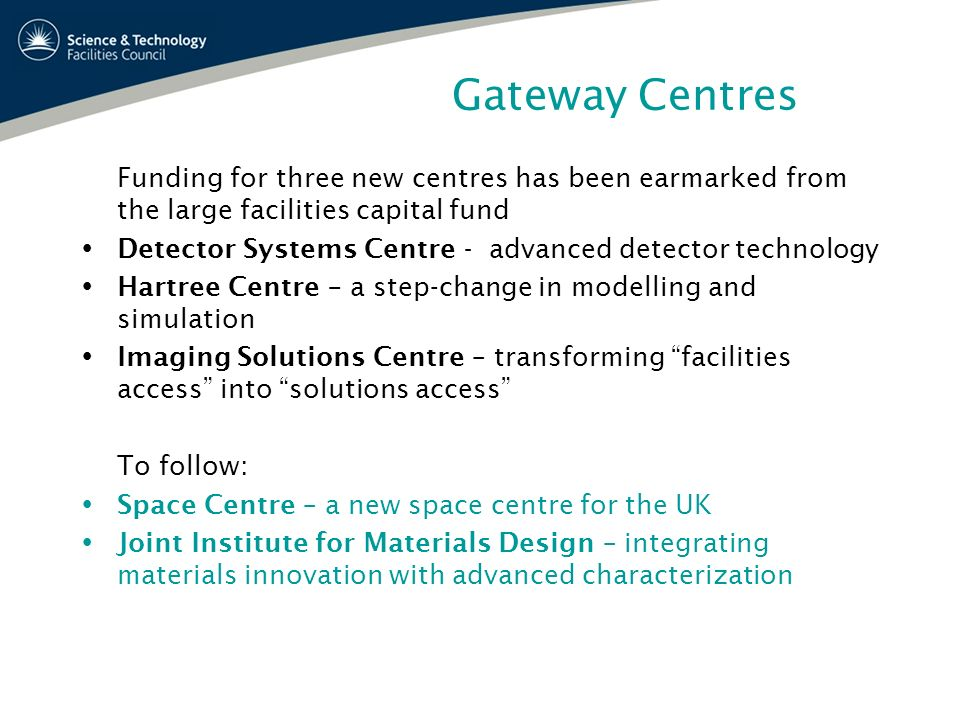 Gateway Centres Funding for three new centres has been earmarked from the large facilities capital fund Detector Systems Centre - advanced detector te