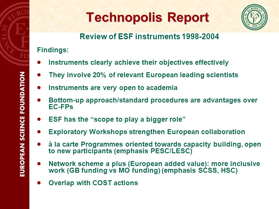 Technopolis Report Review of ESF instruments 1998-2004 Recommendations: Reduce administrative delays (MOs should loosen financial control) Reduce timelines (e.g.