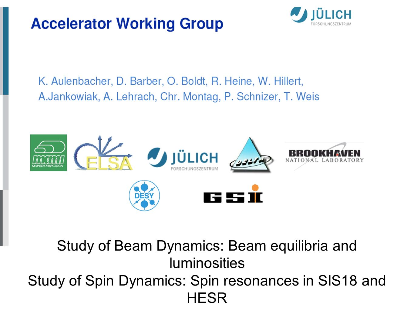 Study of Beam Dynamics: Beam equilibria and luminosities Study of Spin Dynamics: Spin resonances in SIS18 and HESR