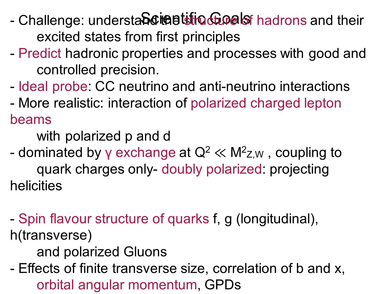 Scientific Goals - Challenge: understand the structure of hadrons and their excited states from first principles - Predict hadronic properties and processes with good and controlled precision.