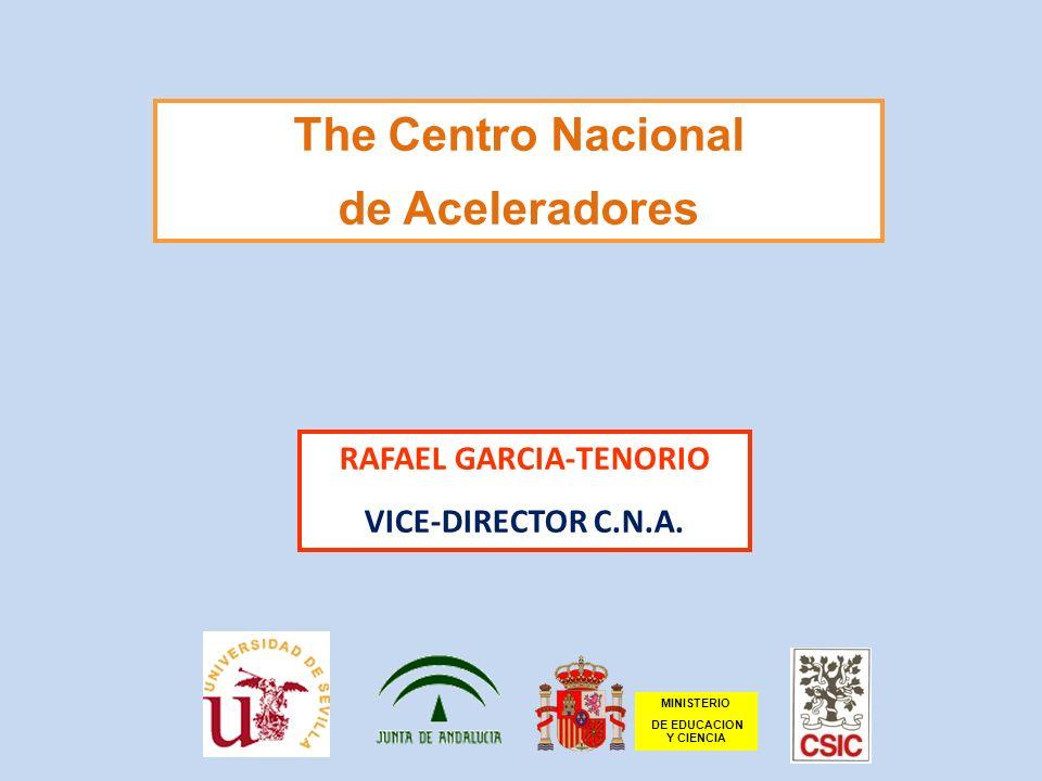 The Centro Nacional de Aceleradores RAFAEL GARCIA-TENORIO VICE-DIRECTOR C.N.A.