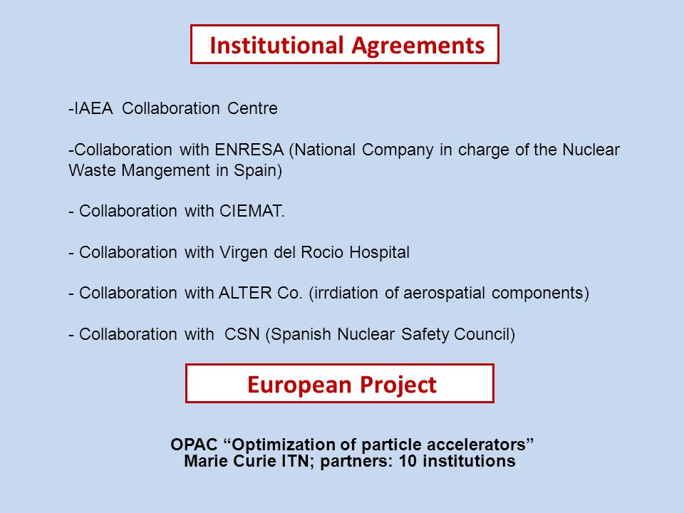 Institutional Agreements -IAEA Collaboration Centre -Collaboration with ENRESA (National Company in charge of the Nuclear Waste Mangement in Spain) -