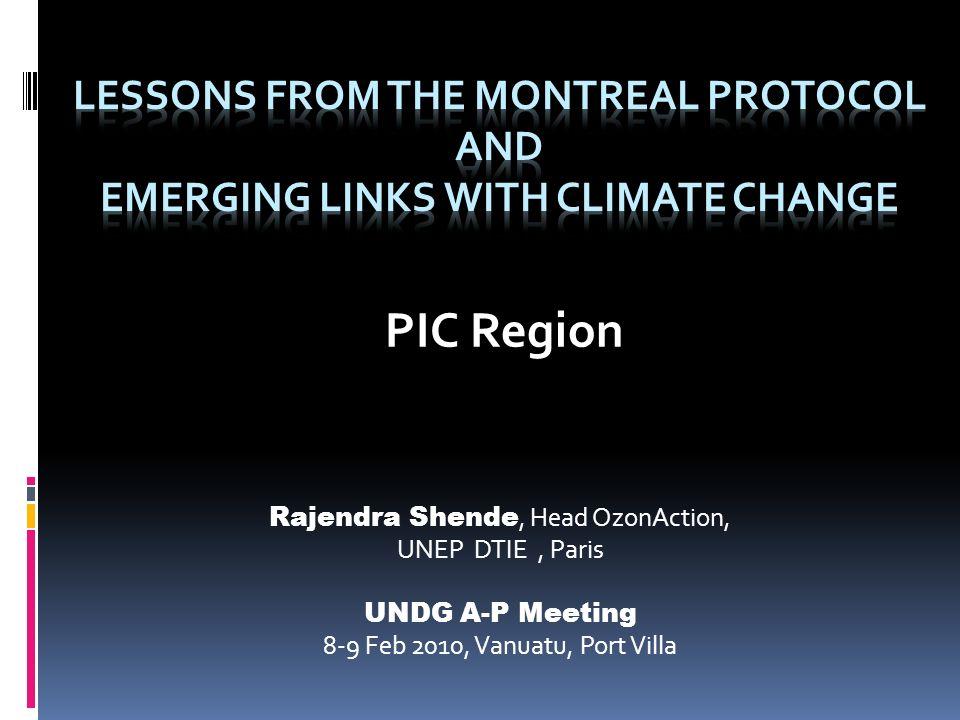 PIC Region Rajendra Shende, Head OzonAction, UNEP DTIE, Paris UNDG A-P Meeting 8-9 Feb 2010, Vanuatu, Port Villa