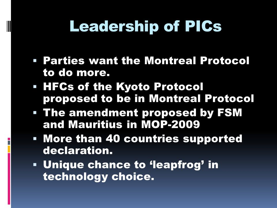 Leadership of PICs Parties want the Montreal Protocol to do more.