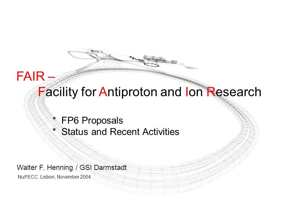Radiation Safety Approval Procedure In February 2002, one year before the green light was obtained from the German government, GSI applied for the Construction of an International Facility for the Research with Ion and Proton Beams at the Hessian Ministry for Environment In December 2003, GSI received official letter with the first approval:....the planned facility will fulfill the requirements in accordance with the German radiation protection laws for the construction of the whole installation and the operation as outlined in the Conceptual Design Report.