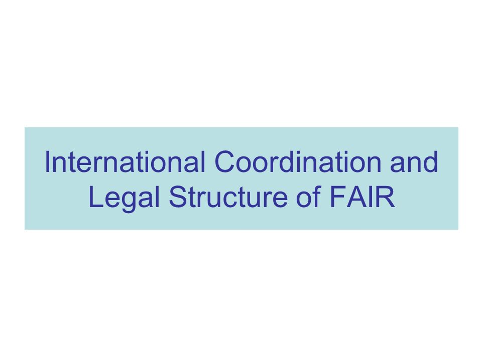 International Coordination and Legal Structure of FAIR
