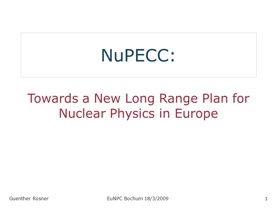 NuPECC: Towards a New Long Range Plan for Nuclear Physics in Europe Guenther RosnerEuNPC Bochum 18/3/20091