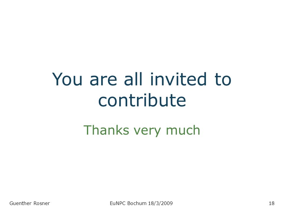 You are all invited to contribute Thanks very much Guenther RosnerEuNPC Bochum 18/3/200918