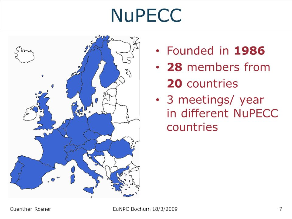 NuPECC Founded in members from 20 countries 3 meetings/ year in different NuPECC countries Guenther RosnerEuNPC Bochum 18/3/20097
