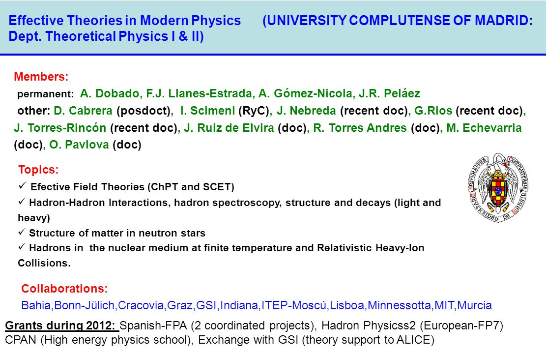 Effective Theories in Modern Physics (UNIVERSITY COMPLUTENSE OF MADRID: Dept. Theoretical Physics I & II) Members: permanent: A. Dobado, F.J. Llanes-E