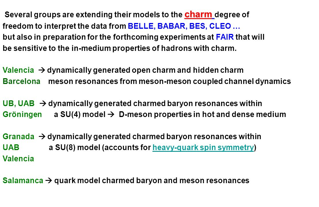 charm Several groups are extending their models to the charm degree of freedom to interpret the data from BELLE, BABAR, BES, CLEO … but also in prepar