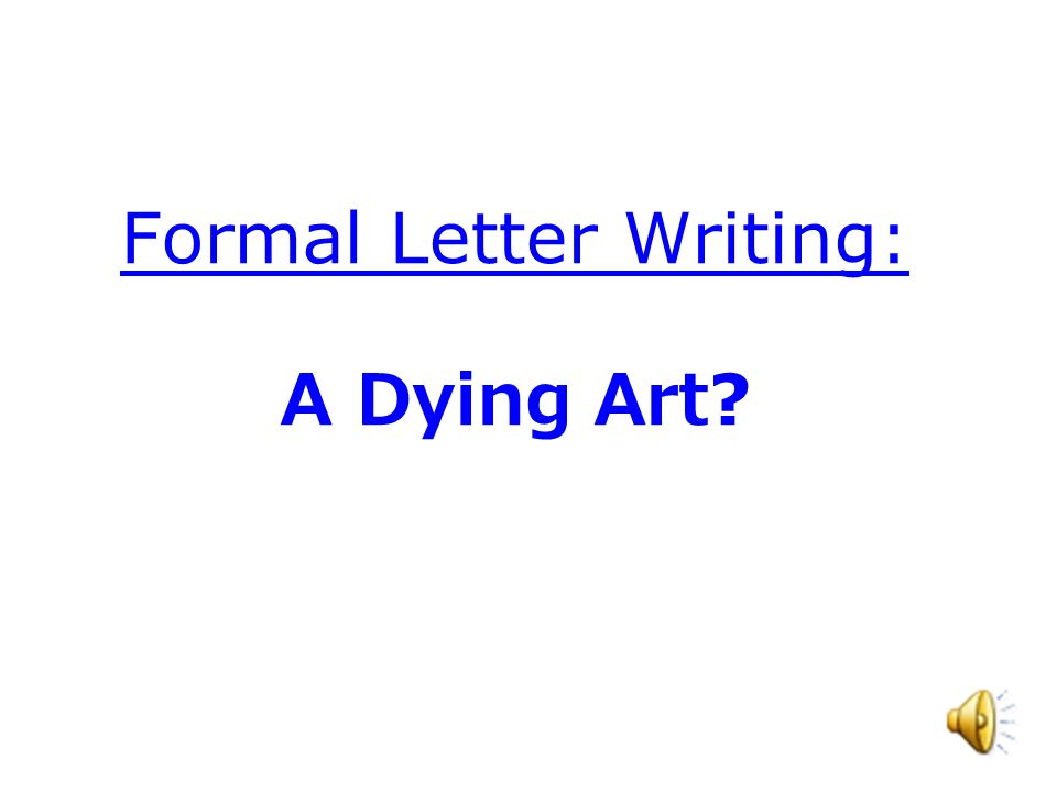 Formal Letter Writing: A Dying Art ?