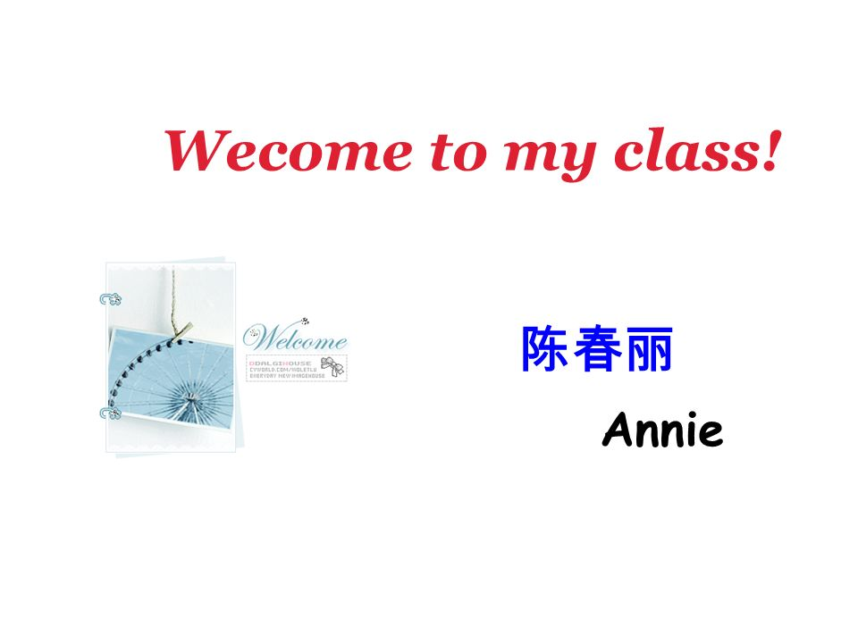 Wecome to my class! Annie